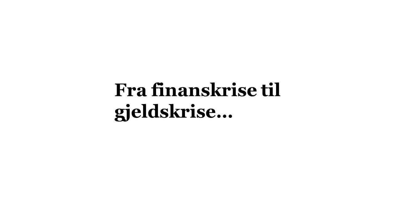 Fra finanskrise til gjeldskrise…