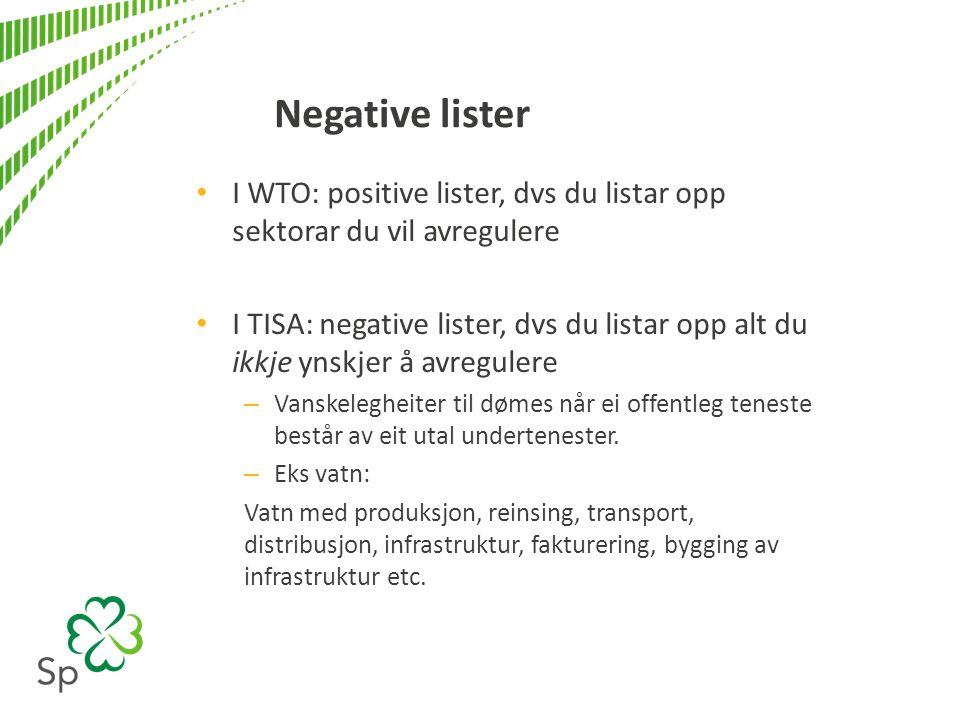 Negative lister I WTO: positive lister, dvs du listar opp sektorar du vil avregulere I TISA: negative lister, dvs du listar opp alt du ikkje ynskjer å avregulere – Vanskelegheiter til dømes når ei offentleg teneste består av eit utal undertenester.