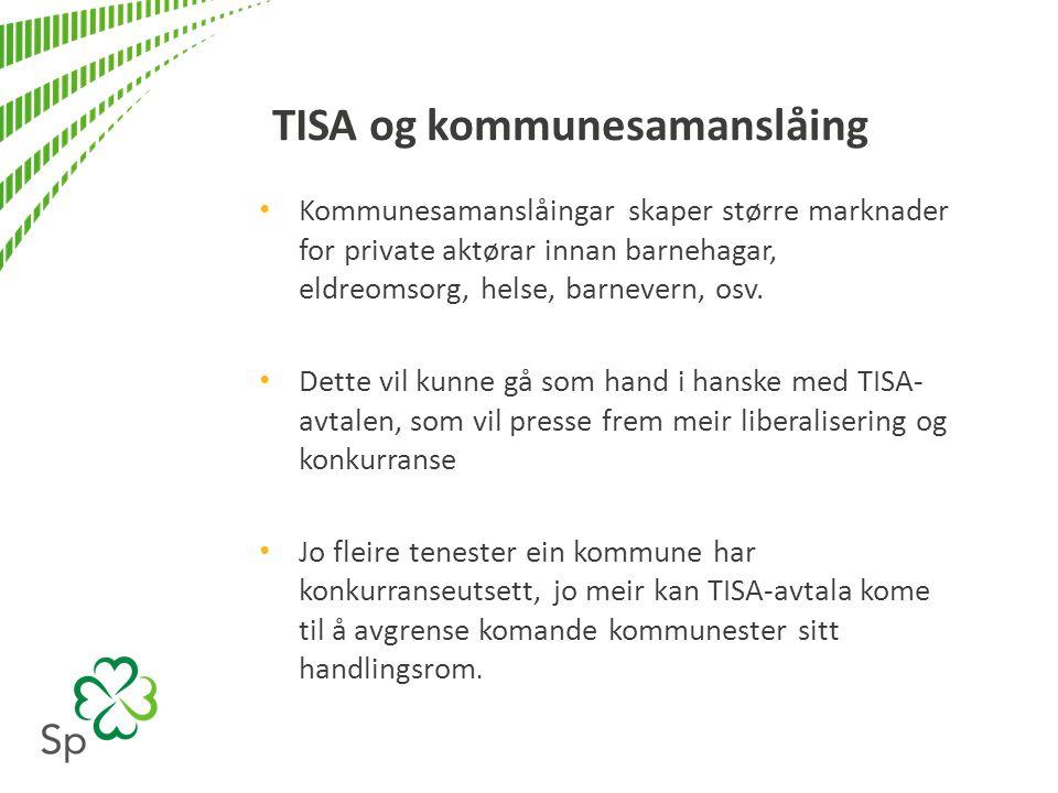 TISA og kommunesamanslåing Kommunesamanslåingar skaper større marknader for private aktørar innan barnehagar, eldreomsorg, helse, barnevern, osv.