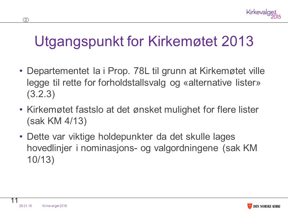 Kirkevalget 2015 Utgangspunkt for Kirkemøtet 2013 Departementet la i Prop.