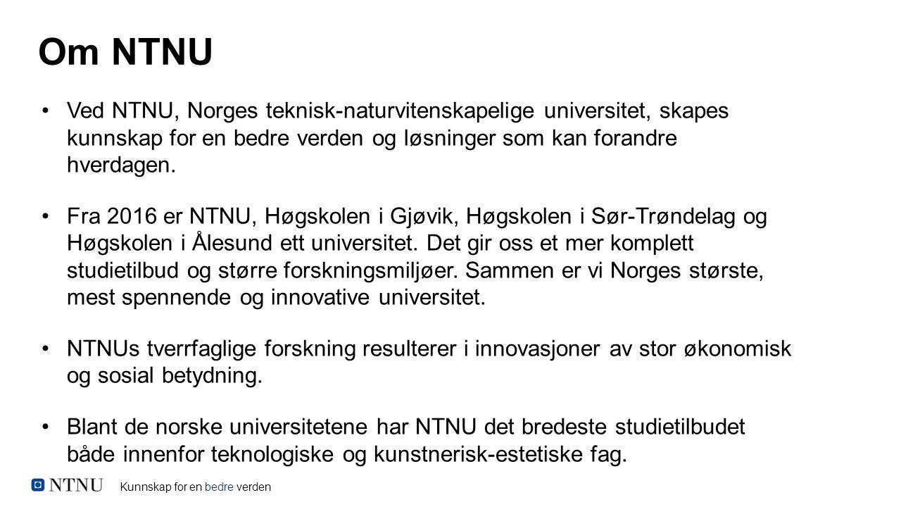 Kunnskap for en bedre verden Om NTNU Ved NTNU, Norges teknisk-naturvitenskapelige universitet, skapes kunnskap for en bedre verden og løsninger som ka