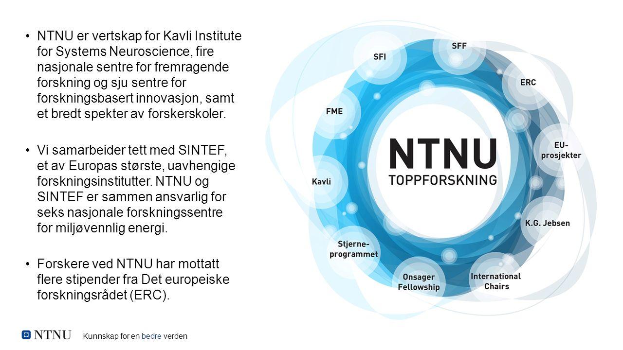 Kunnskap for en bedre verden NTNU er vertskap for Kavli Institute for Systems Neuroscience, fire nasjonale sentre for fremragende forskning og sju sen