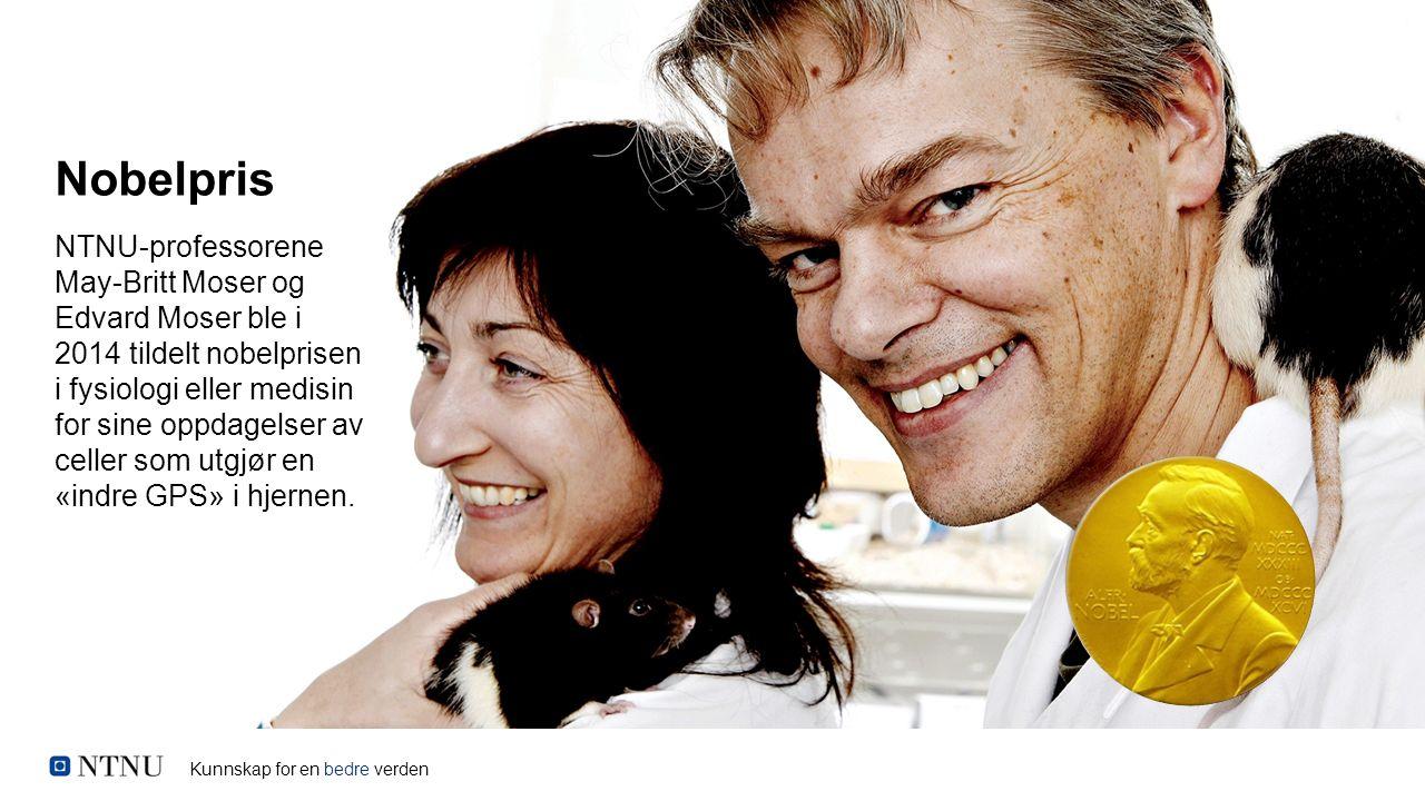 Kunnskap for en bedre verden Nobelpris NTNU-professorene May-Britt Moser og Edvard Moser ble i 2014 tildelt nobelprisen i fysiologi eller medisin for