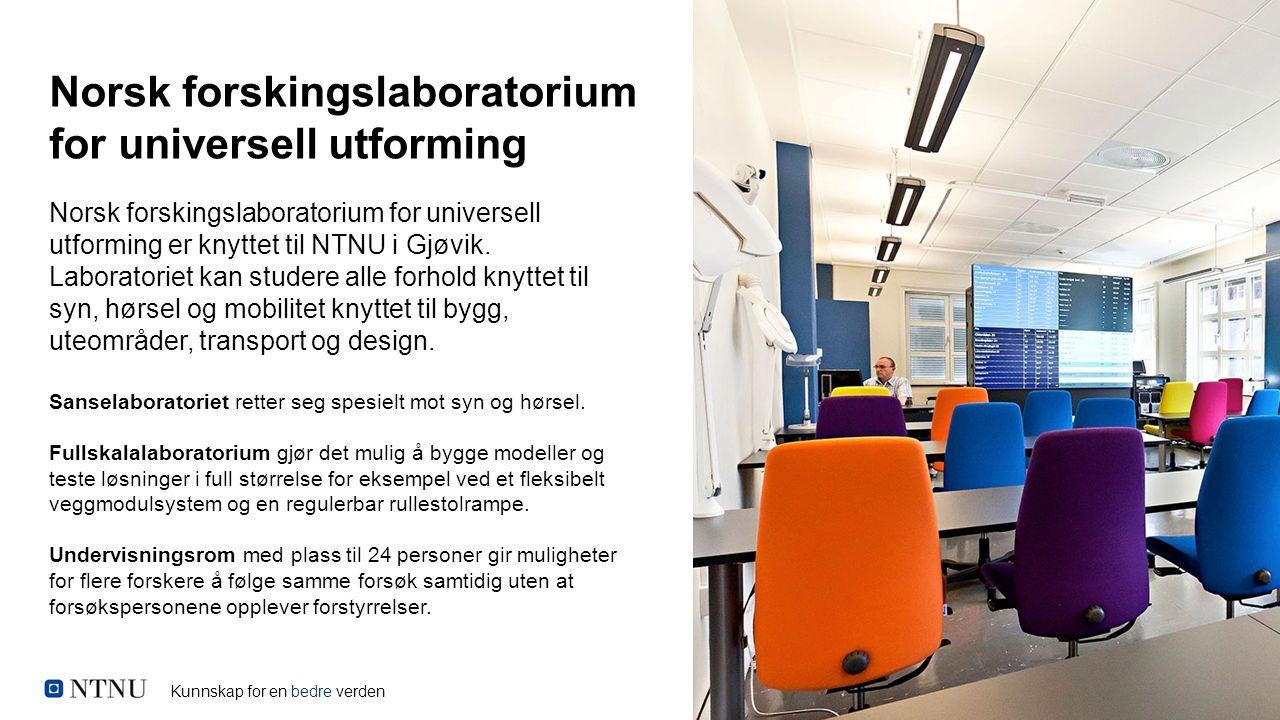 Kunnskap for en bedre verden Norsk forskingslaboratorium for universell utforming Norsk forskingslaboratorium for universell utforming er knyttet til