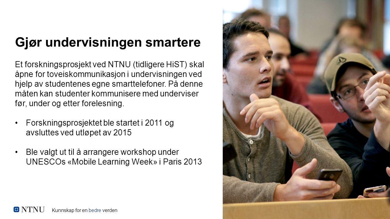 Kunnskap for en bedre verden Gjør undervisningen smartere Et forskningsprosjekt ved NTNU (tidligere HiST) skal åpne for toveiskommunikasjon i undervis