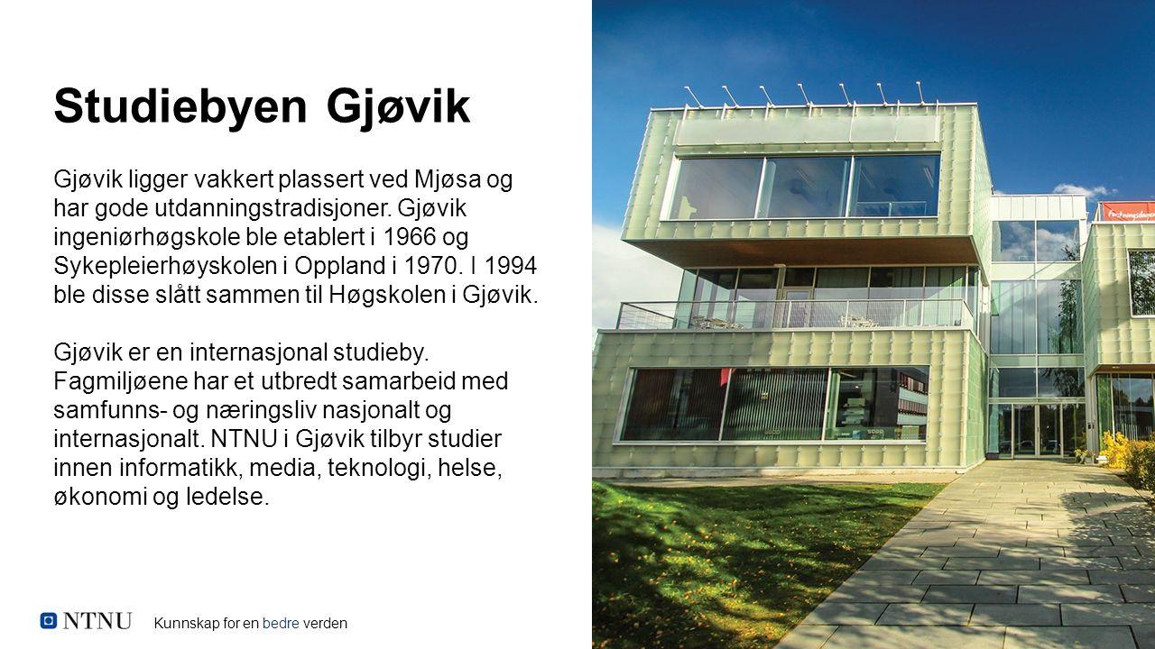 Kunnskap for en bedre verden Studiebyen Gjøvik Gjøvik ligger vakkert plassert ved Mjøsa og har gode utdanningstradisjoner. Gjøvik ingeniørhøgskole ble