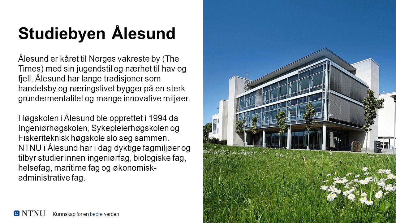 Kunnskap for en bedre verden Studiebyen Ålesund Ålesund er kåret til Norges vakreste by (The Times) med sin jugendstil og nærhet til hav og fjell. Åle