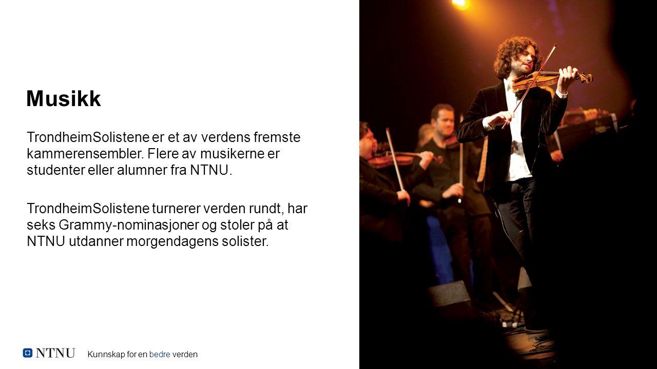 Kunnskap for en bedre verden TrondheimSolistene er et av verdens fremste kammerensembler. Flere av musikerne er studenter eller alumner fra NTNU. Tron