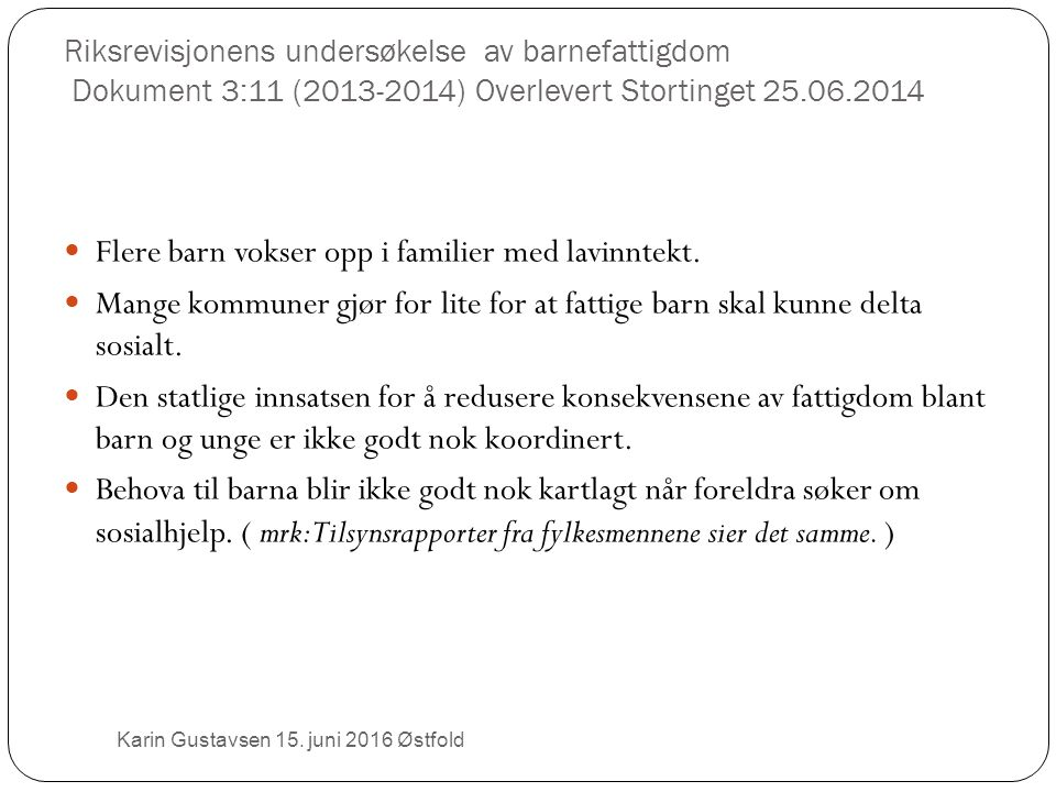 Riksrevisjonens undersøkelse av barnefattigdom Dokument 3:11 (2013-2014) Overlevert Stortinget 25.06.2014 Karin Gustavsen 15.