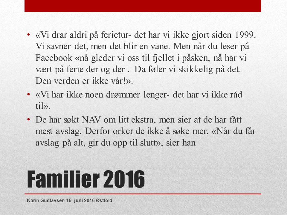 Familier 2016 «Vi drar aldri på ferietur- det har vi ikke gjort siden 1999.