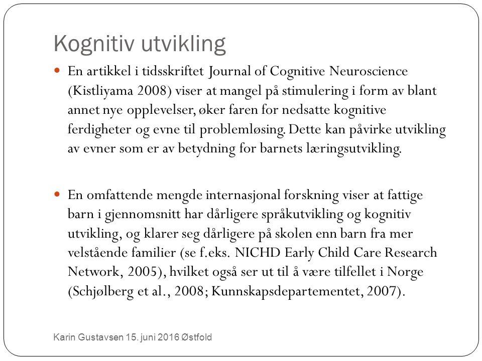 Kognitiv utvikling En artikkel i tidsskriftet Journal of Cognitive Neuroscience (Kistliyama 2008) viser at mangel på stimulering i form av blant annet nye opplevelser, øker faren for nedsatte kognitive ferdigheter og evne til problemløsing.