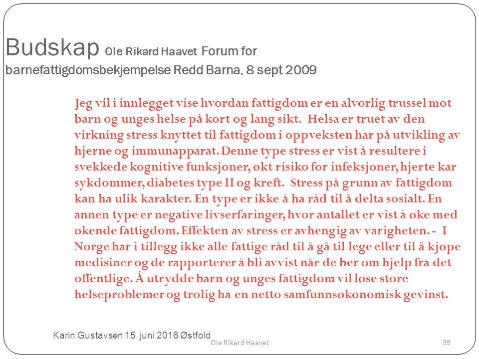 Budskap Ole Rikard Haavet Forum for barnefattigdomsbekjempelse Redd Barna, 8 sept 2009 Jeg vil i innlegget vise hvordan fattigdom er en alvorlig trussel mot barn og unges helse på kort og lang sikt.