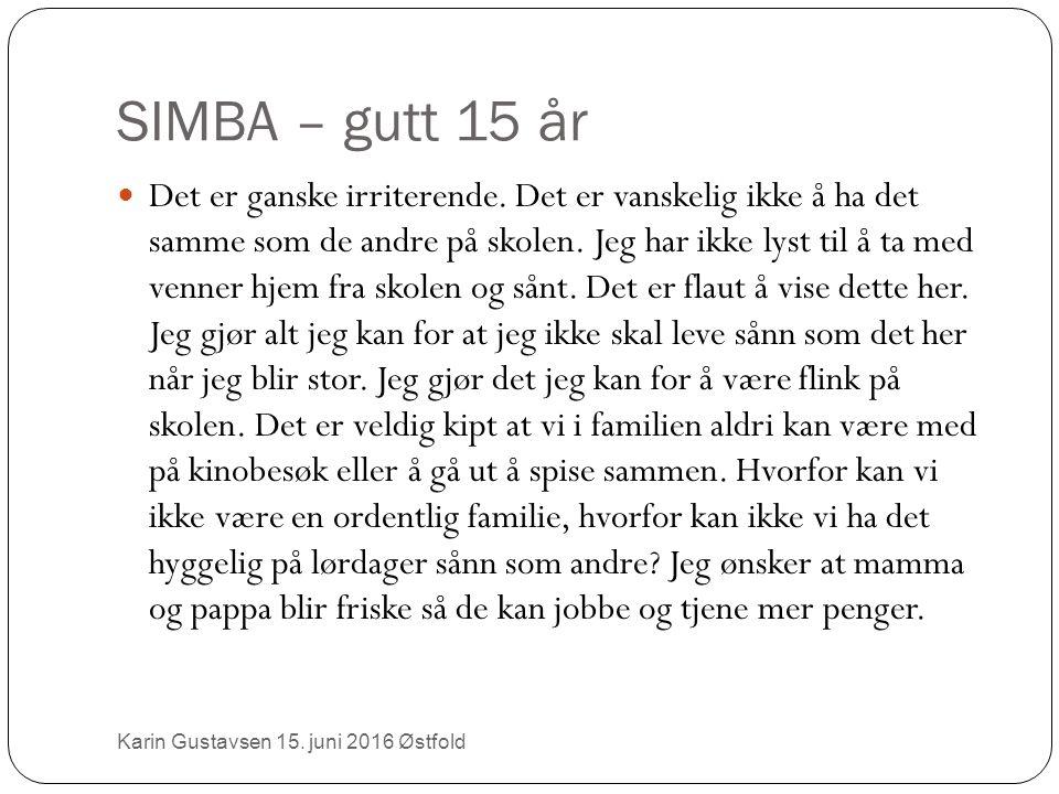 SIMBA – gutt 15 år Karin Gustavsen 15. juni 2016 Østfold Det er ganske irriterende.