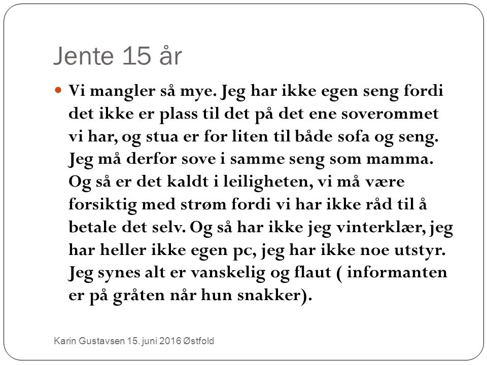 Jente 15 år Karin Gustavsen 15. juni 2016 Østfold Vi mangler så mye.