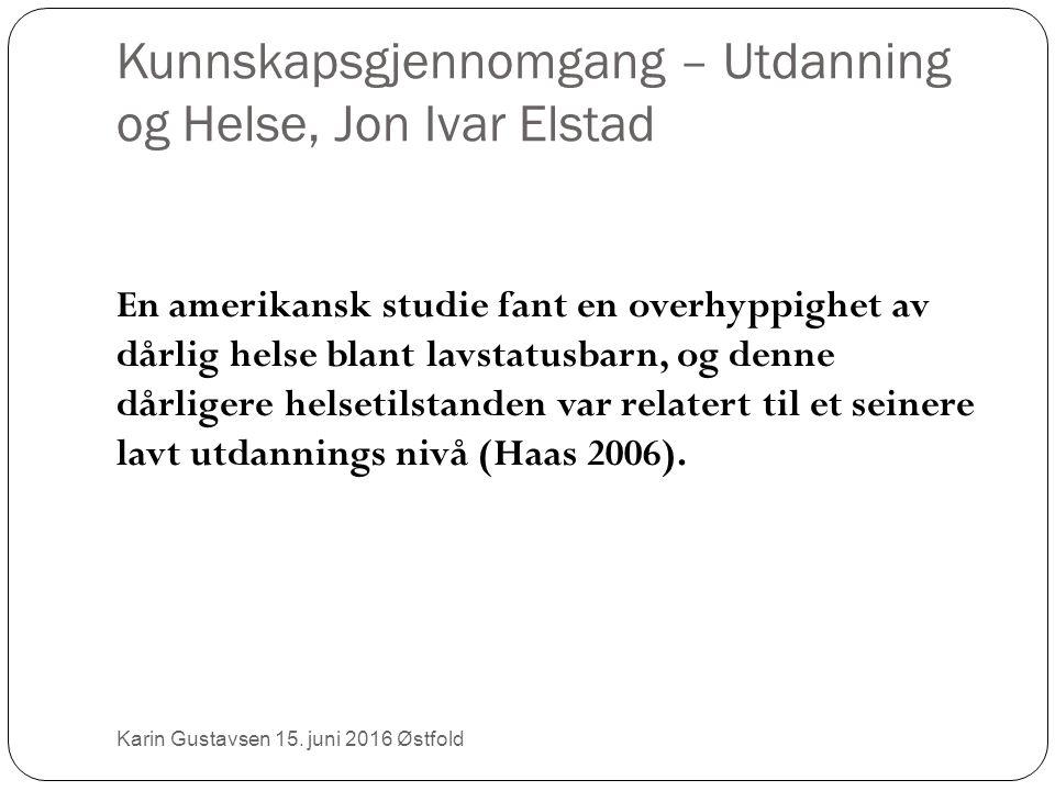 Kunnskapsgjennomgang – Utdanning og Helse, Jon Ivar Elstad En amerikansk studie fant en overhyppighet av dårlig helse blant lavstatusbarn, og denne dårligere helsetilstanden var relatert til et seinere lavt utdannings nivå (Haas 2006).