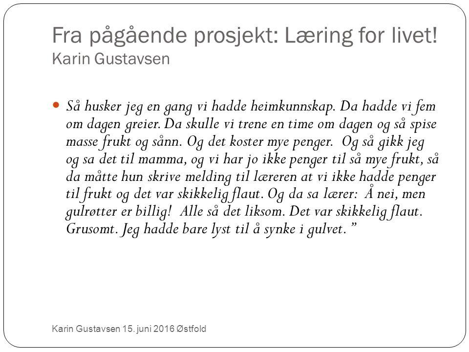 Fra pågående prosjekt: Læring for livet. Karin Gustavsen Karin Gustavsen 15.