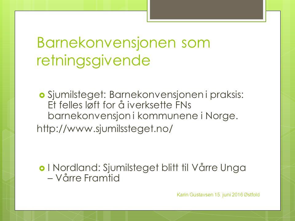 Barnekonvensjonen som retningsgivende  Sjumilsteget: Barnekonvensjonen i praksis: Et felles løft for å iverksette FNs barnekonvensjon i kommunene i Norge.