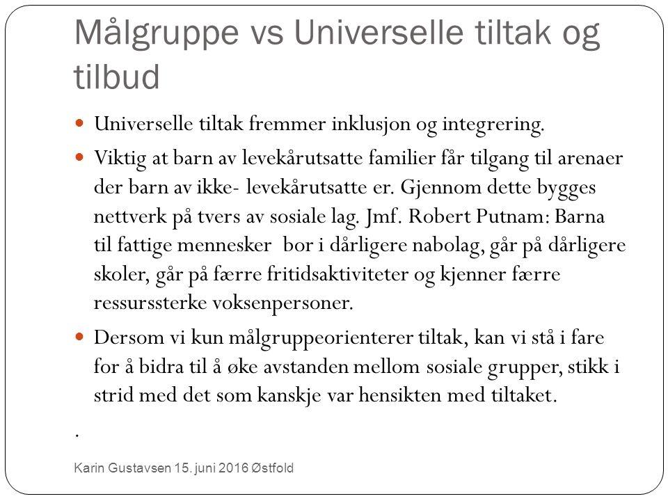 Målgruppe vs Universelle tiltak og tilbud Universelle tiltak fremmer inklusjon og integrering.