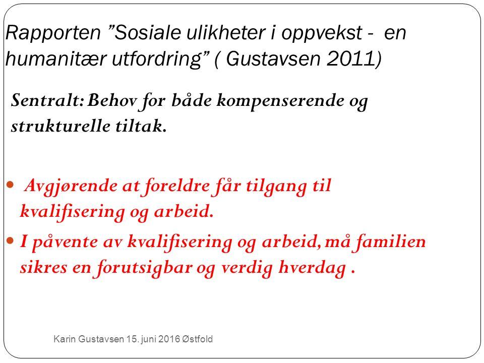 Rapporten Sosiale ulikheter i oppvekst - en humanitær utfordring ( Gustavsen 2011) Sentralt: Behov for både kompenserende og strukturelle tiltak.