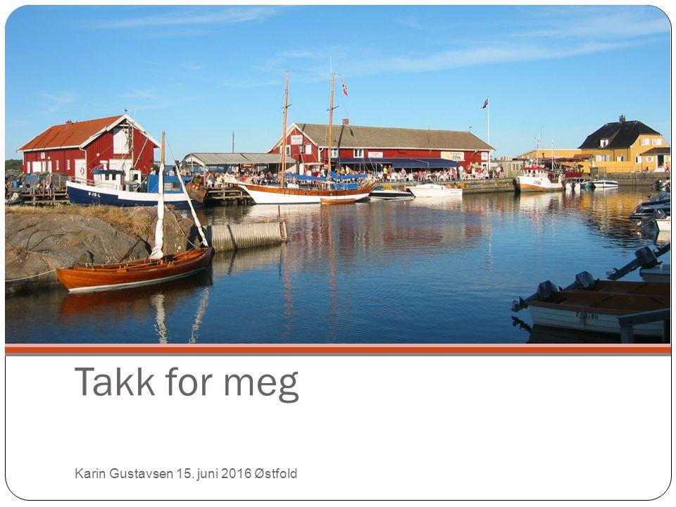 Takk for meg Karin Gustavsen 15. juni 2016 Østfold