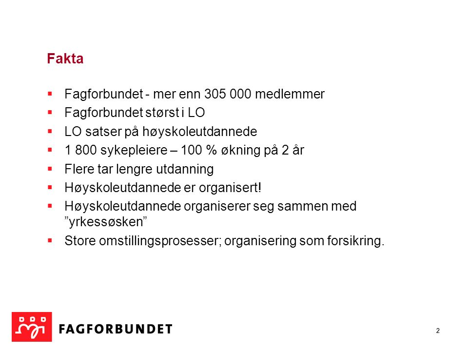 23 Ta kontakt: sissel.m.skoghaug@fagforbundet.no Tlf.: 48 88 24 07