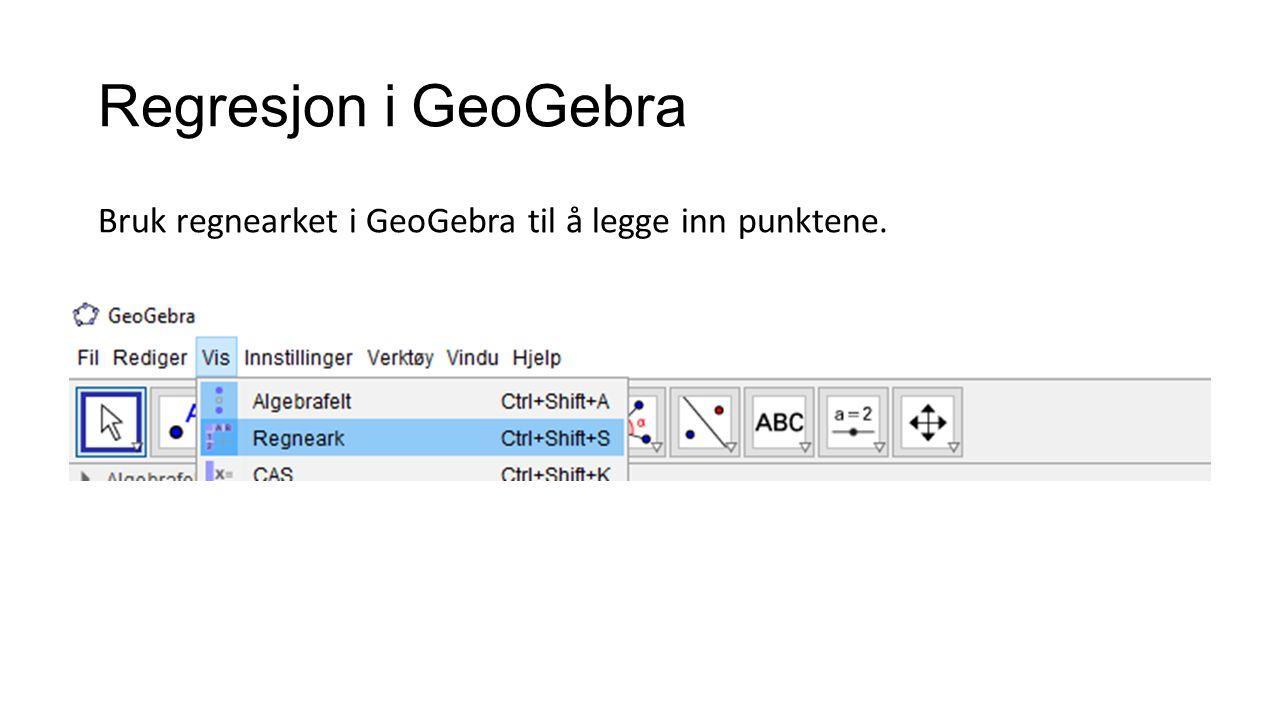 Regresjon i GeoGebra Bruk regnearket i GeoGebra til å legge inn punktene.