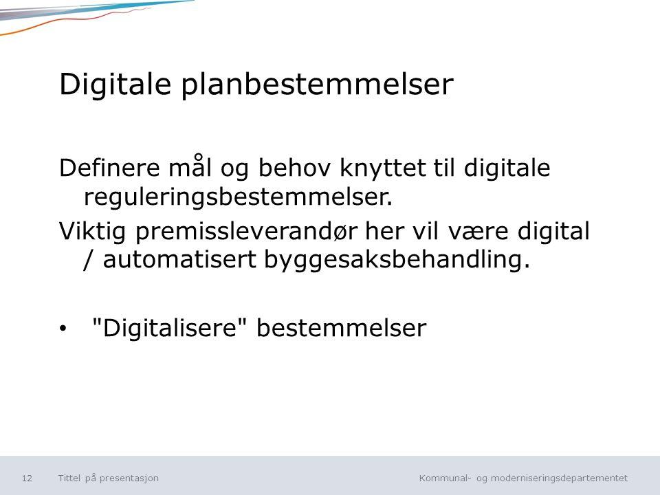 Kommunal- og moderniseringsdepartementet Norsk mal: Tekst uten kulepunkt Digitale planbestemmelser Definere mål og behov knyttet til digitale reguleringsbestemmelser.
