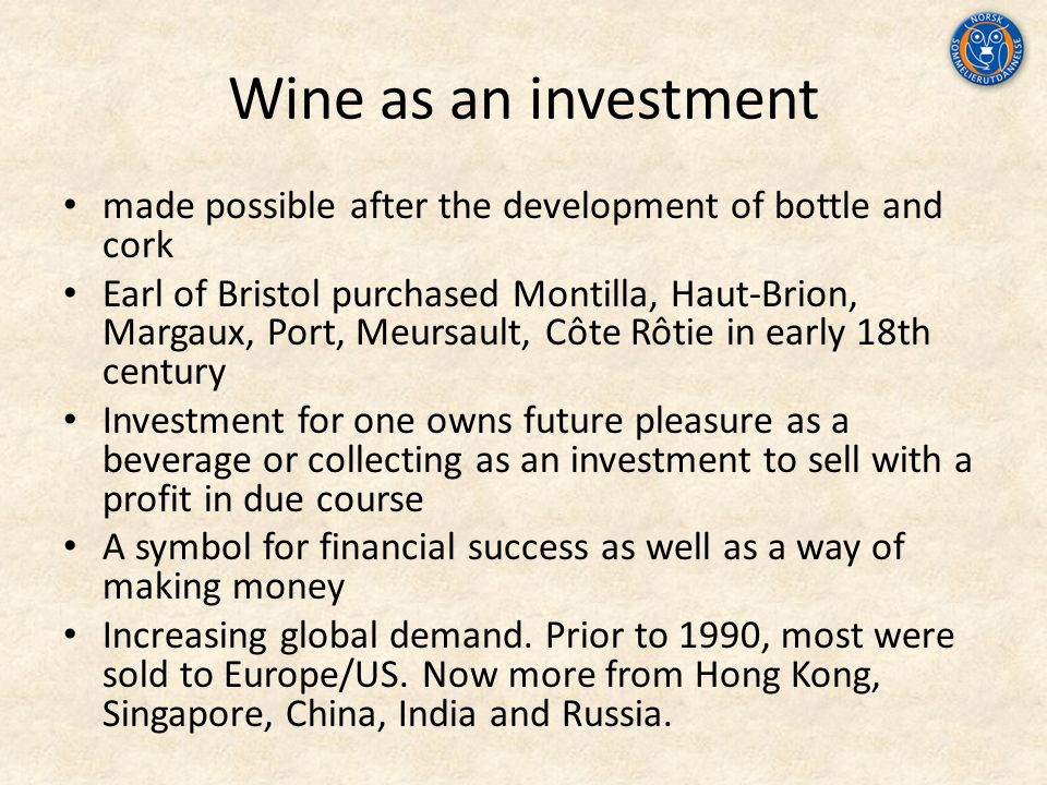 Wine as an investment made possible after the development of bottle and cork Earl of Bristol purchased Montilla, Haut-Brion, Margaux, Port, Meursault,