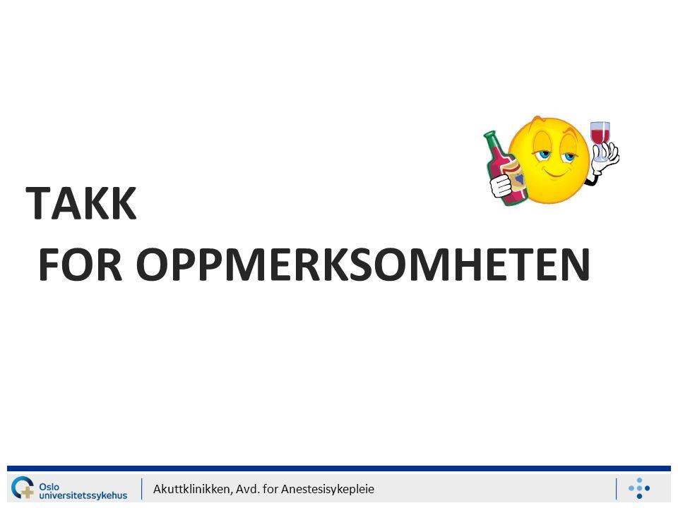 Akuttklinikken, Avd. for Anestesisykepleie TAKK FOR OPPMERKSOMHETEN