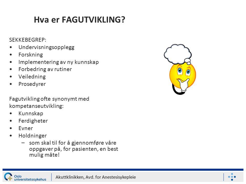 Akuttklinikken, Avd. for Anestesisykepleie Hva er FAGUTVIKLING.