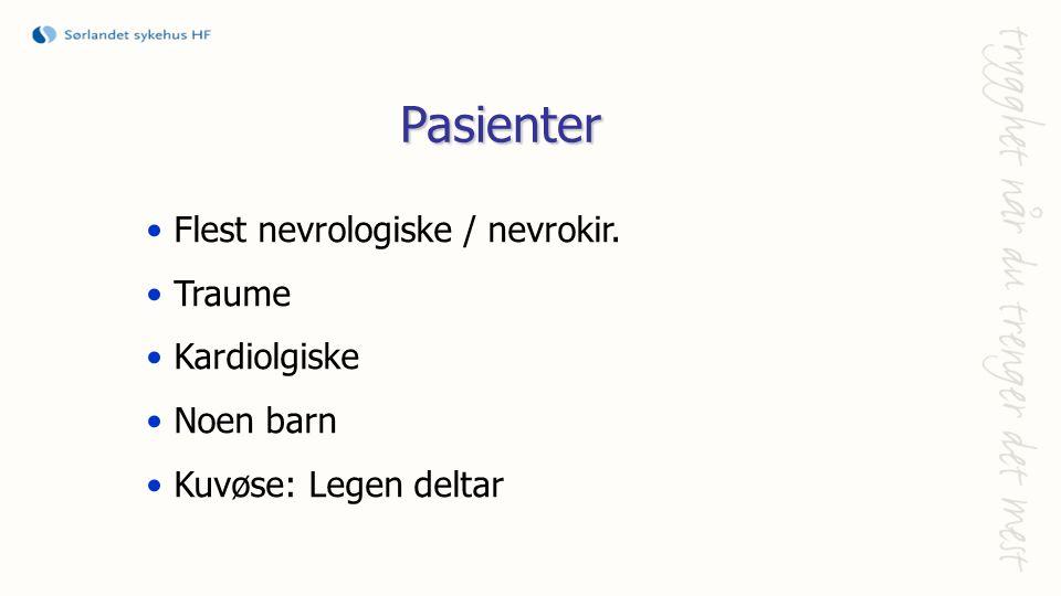 Pasienter Flest nevrologiske / nevrokir. Traume Kardiolgiske Noen barn Kuvøse: Legen deltar