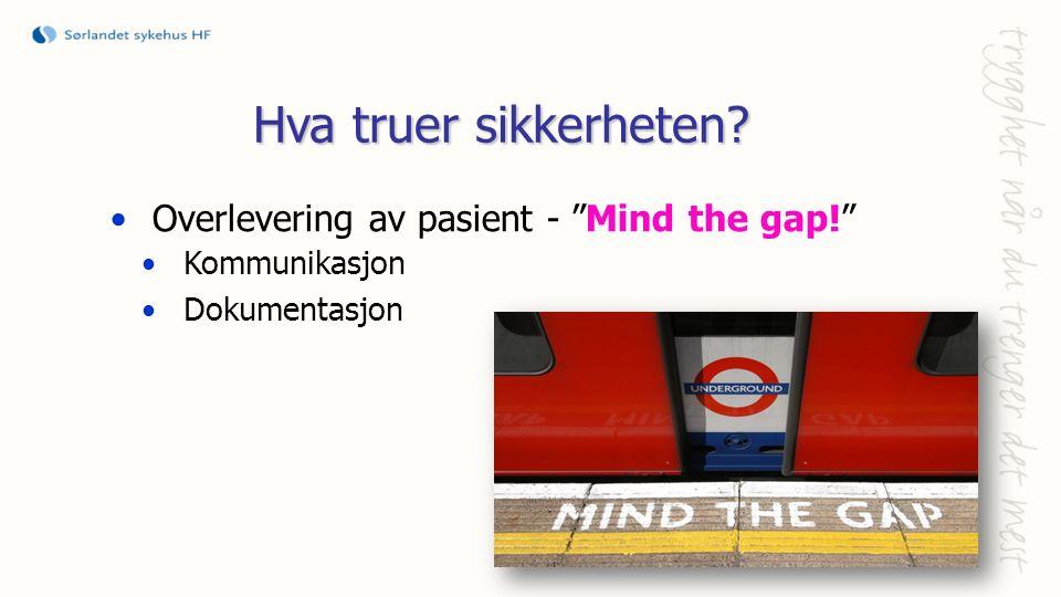 Overlevering av pasient - Mind the gap! Kommunikasjon Dokumentasjon Hva truer sikkerheten