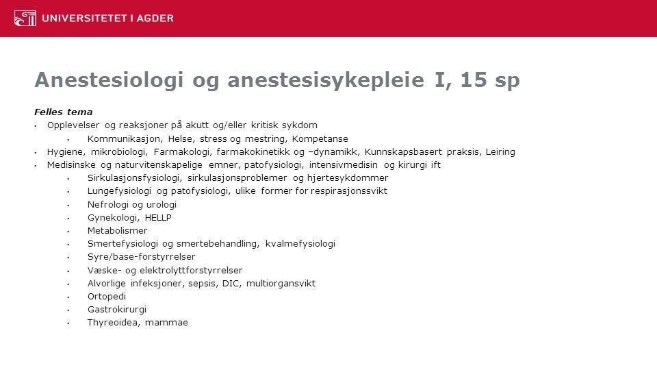 Anestesiologi og anestesisykepleie I, 15 sp Felles tema Opplevelser og reaksjoner på akutt og/eller kritisk sykdom Kommunikasjon, Helse, stress og mes