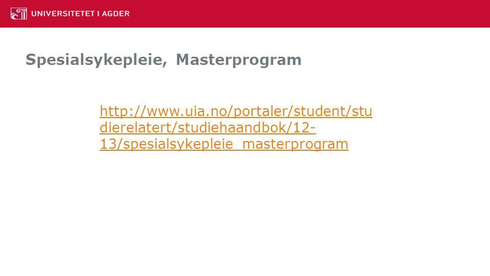http://www.uia.no/portaler/student/stu dierelatert/studiehaandbok/12- 13/spesialsykepleie_masterprogram Spesialsykepleie, Masterprogram