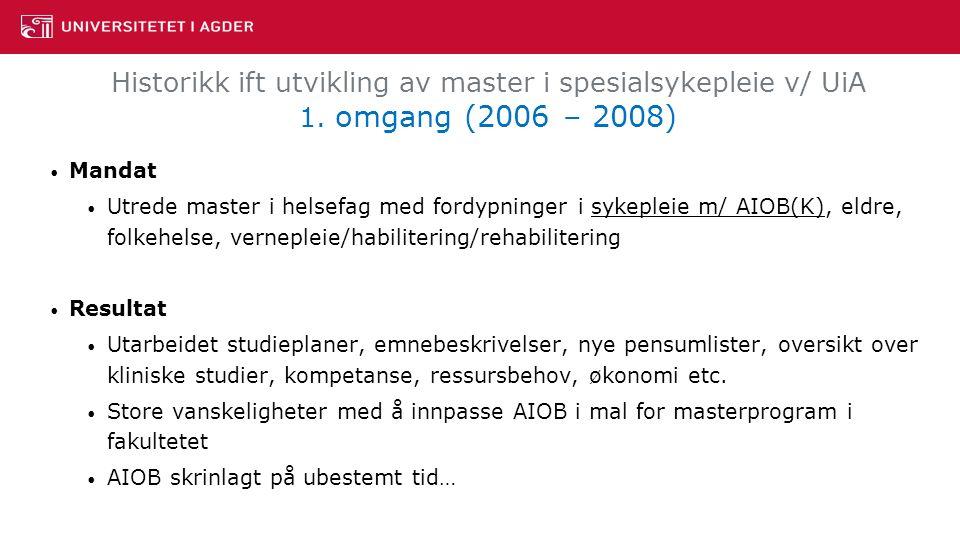 Historikk ift utvikling av master i spesialsykepleie v/ UiA 1. omgang (2006 – 2008) Mandat Utrede master i helsefag med fordypninger i sykepleie m/ AI