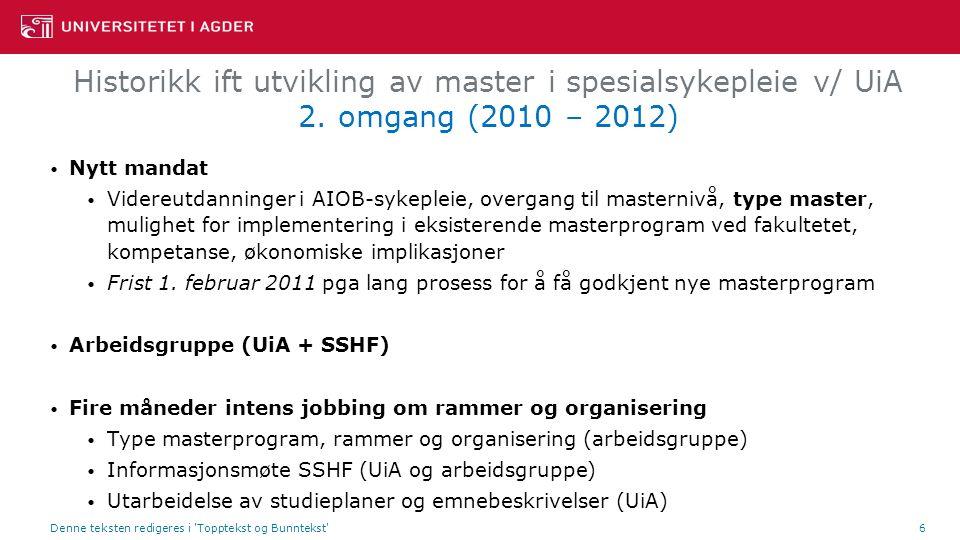 Historikk ift utvikling av master i spesialsykepleie v/ UiA 2. omgang (2010 – 2012) Nytt mandat Videreutdanninger i AIOB-sykepleie, overgang til maste
