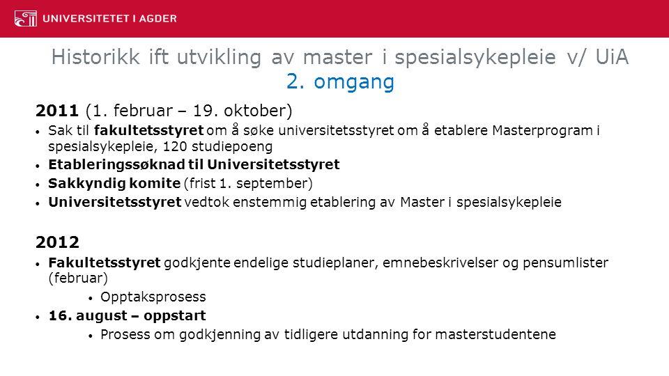 Historikk ift utvikling av master i spesialsykepleie v/ UiA 2. omgang 2011 (1. februar – 19. oktober) Sak til fakultetsstyret om å søke universitetsst