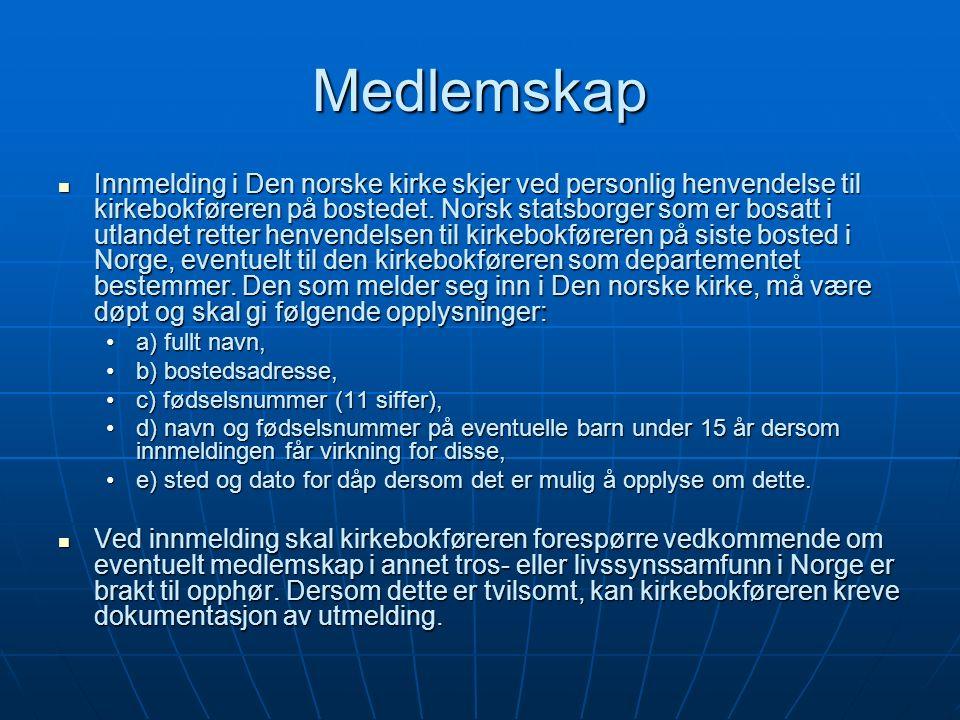 Medlemskap Innmelding i Den norske kirke skjer ved personlig henvendelse til kirkebokføreren på bostedet.