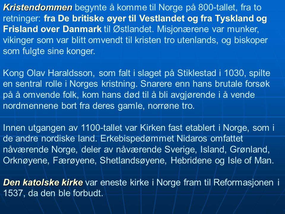 Kristendommen Kristendommen begynte å komme til Norge på 800-tallet, fra to retninger: fra De britiske øyer til Vestlandet og fra Tyskland og Frisland over Danmark til Østlandet.