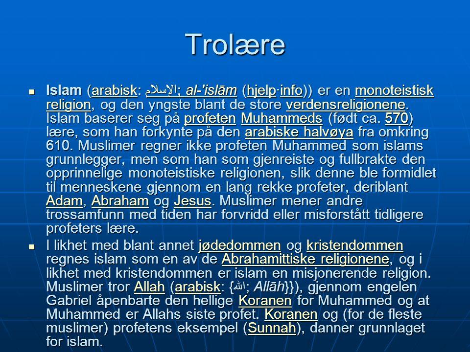 Trolære Islam (arabisk: الإسلام; al- islām (hjelp·info)) er en monoteistisk religion, og den yngste blant de store verdensreligionene.