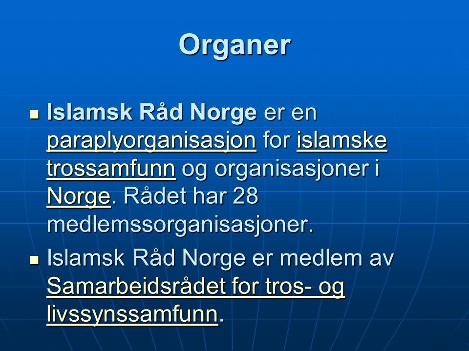 Organer Islamsk Råd Norge er en paraplyorganisasjon for islamske trossamfunn og organisasjoner i Norge.