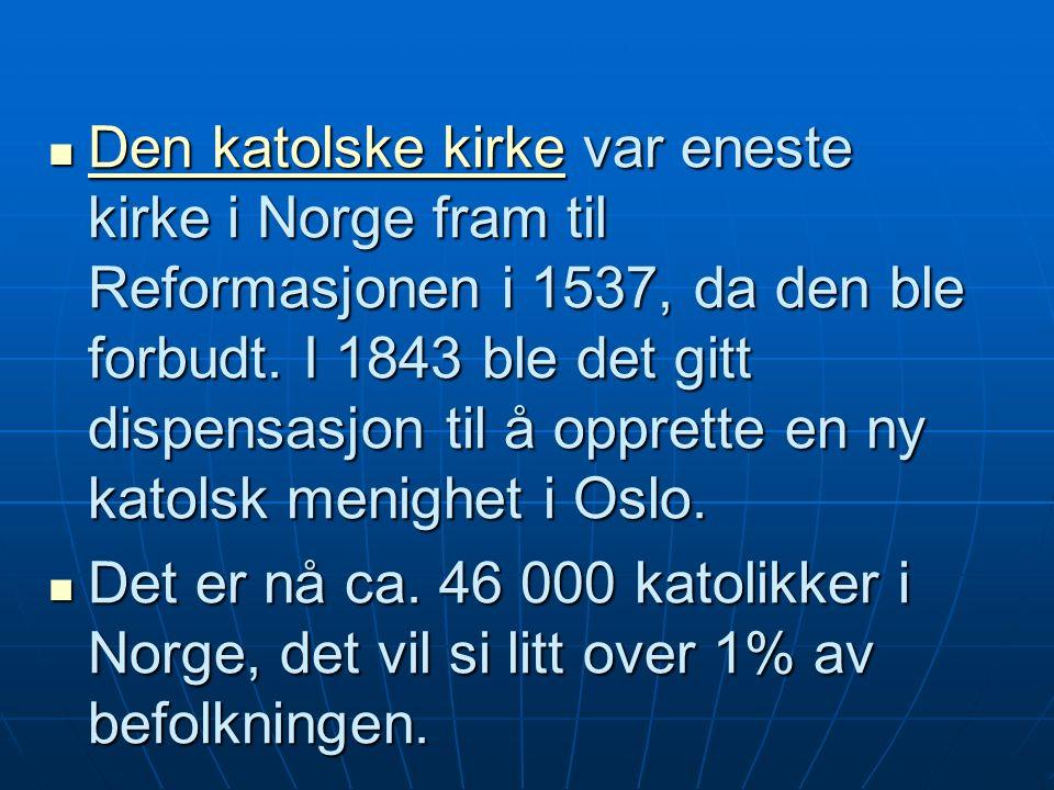 Den katolske kirke var eneste kirke i Norge fram til Reformasjonen i 1537, da den ble forbudt.