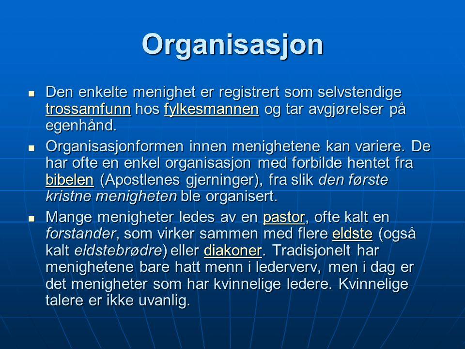 Organisasjon Den enkelte menighet er registrert som selvstendige trossamfunn hos fylkesmannen og tar avgjørelser på egenhånd.