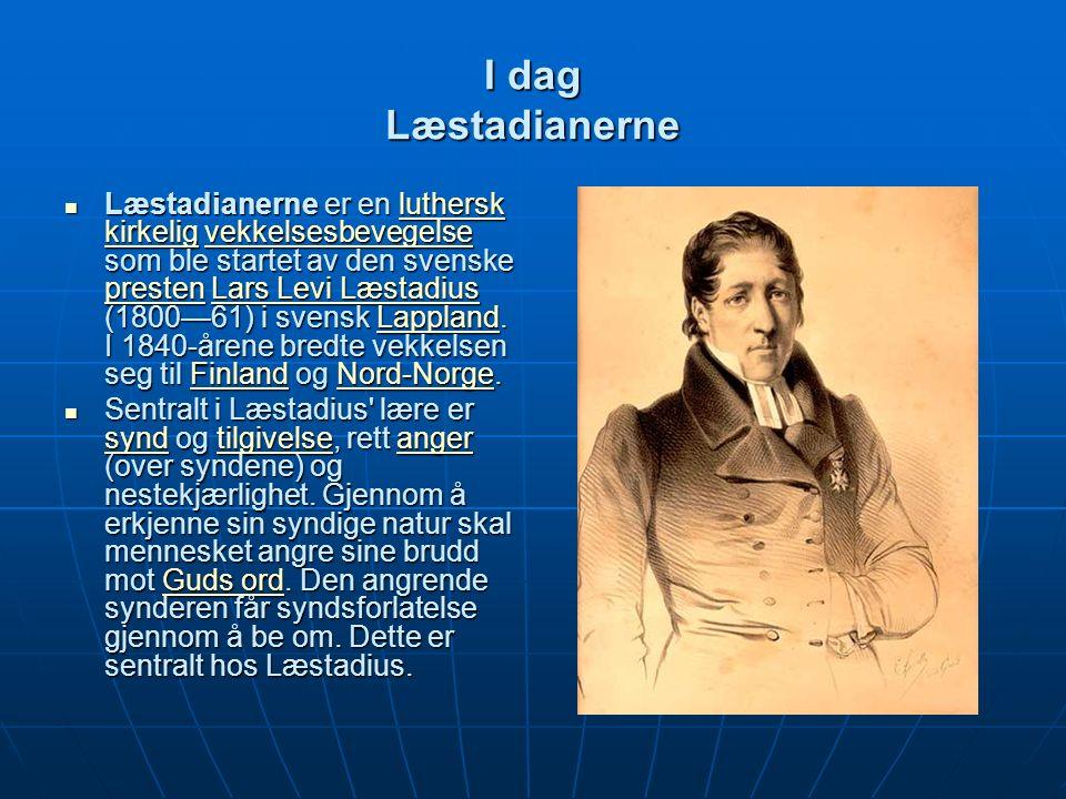 I dag Læstadianerne Læstadianerne er en luthersk kirkelig vekkelsesbevegelse som ble startet av den svenske presten Lars Levi Læstadius (1800—61) i svensk Lappland.