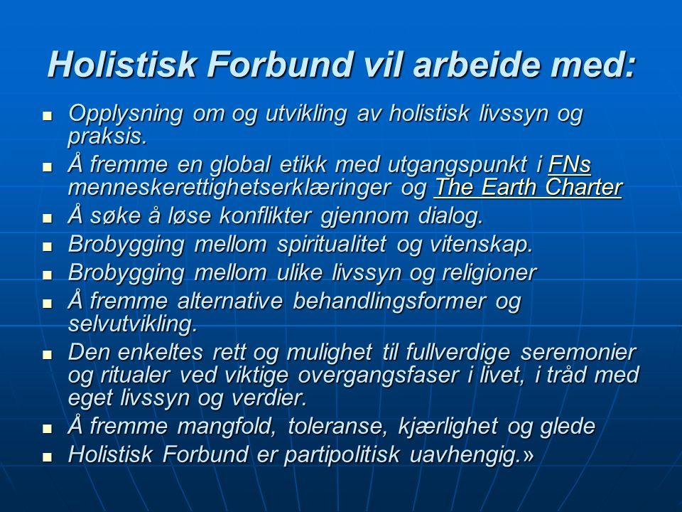 Holistisk Forbund vil arbeide med: Opplysning om og utvikling av holistisk livssyn og praksis.