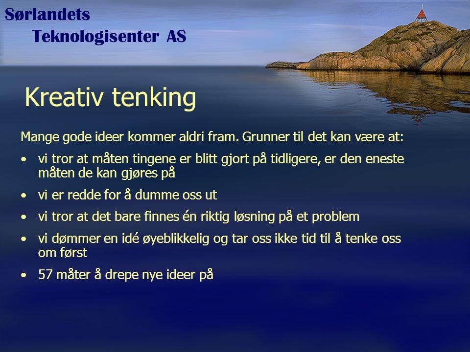 Sørlandets Teknologisenter AS Kreativ tenking Mange gode ideer kommer aldri fram. Grunner til det kan være at: vi tror at måten tingene er blitt gjort