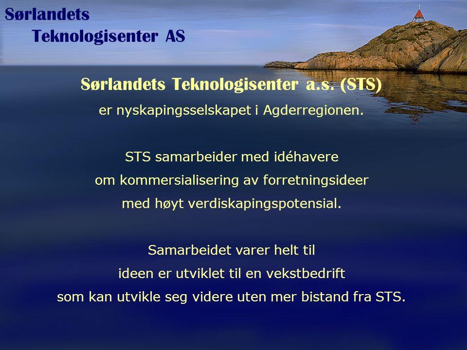 Sørlandets Teknologisenter AS Sørlandets Teknologisenter a.s. (STS) er nyskapingsselskapet i Agderregionen. STS samarbeider med idéhavere om kommersia