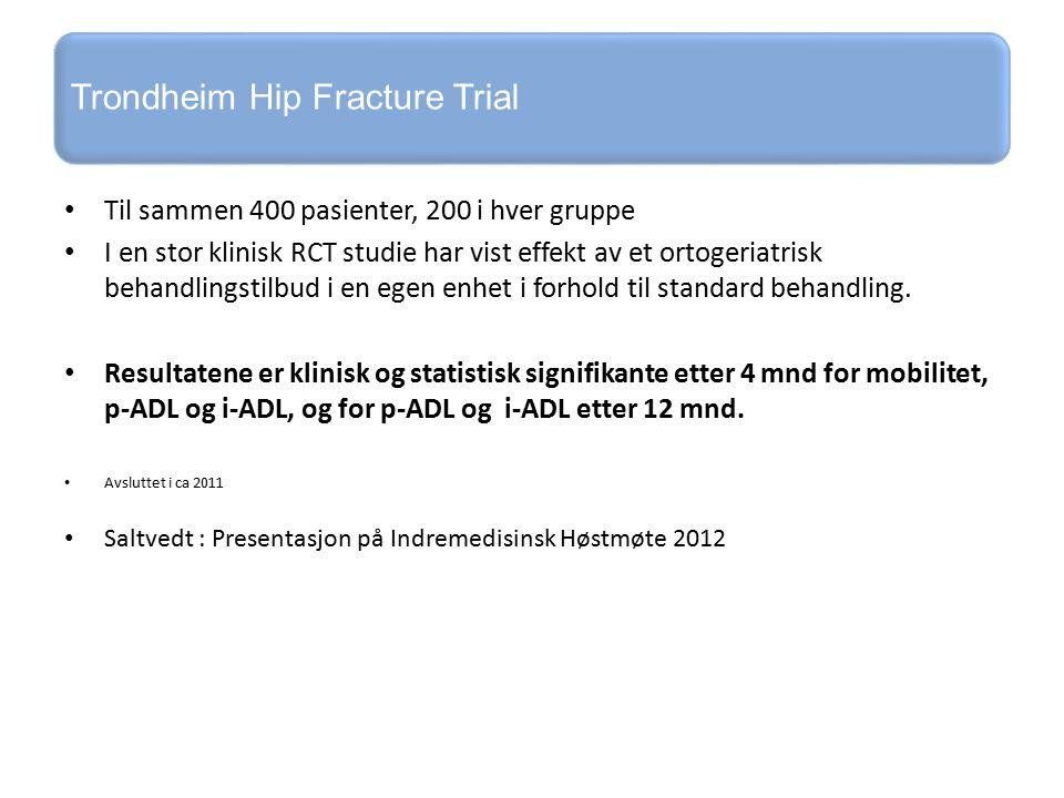 Trondheim Hip Fracture Trial Til sammen 400 pasienter, 200 i hver gruppe I en stor klinisk RCT studie har vist effekt av et ortogeriatrisk behandlingstilbud i en egen enhet i forhold til standard behandling.