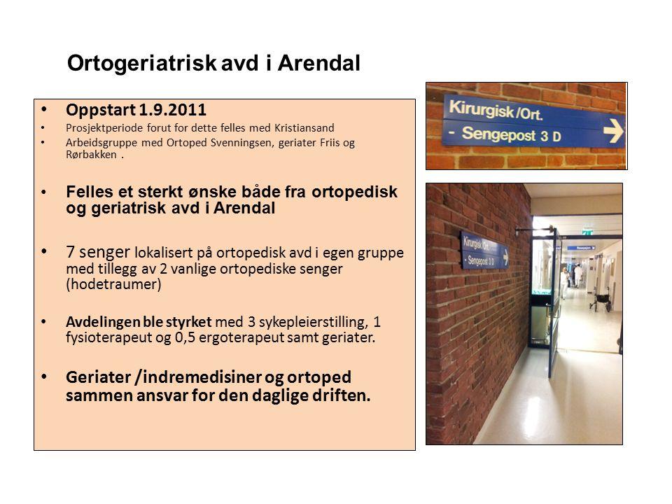 Ortogeriatrisk avd i Arendal Oppstart 1.9.2011 Prosjektperiode forut for dette felles med Kristiansand Arbeidsgruppe med Ortoped Svenningsen, geriater Friis og Rørbakken.