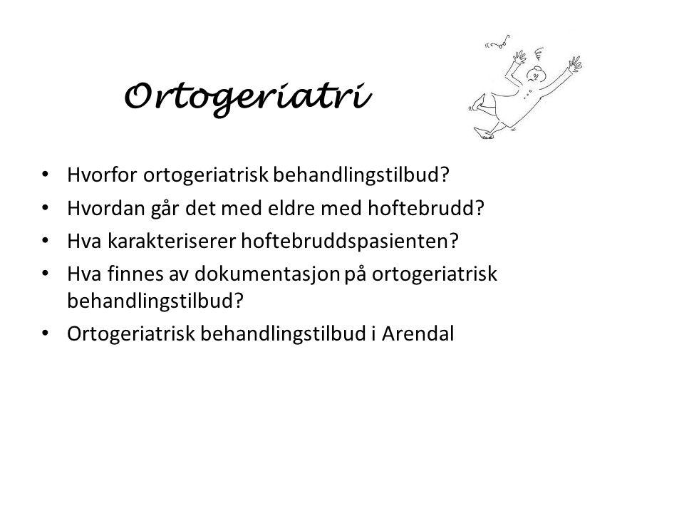 Ortogeriatri Hvorfor ortogeriatrisk behandlingstilbud? Hvordan går det med eldre med hoftebrudd? Hva karakteriserer hoftebruddspasienten? Hva finnes a